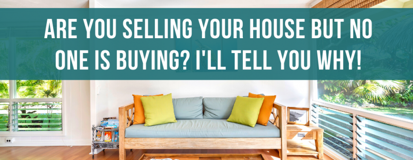 Selling your house but no one is buying? I'll tell you why
